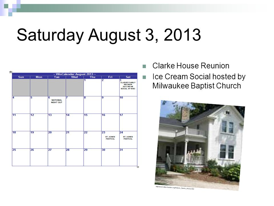 Saturday August 3, 2013 Clarke House Reunion Ice Cream Social hosted by Milwaukee Baptist Church http://www.butlerchamber.org/Historic_Clarke_House.html