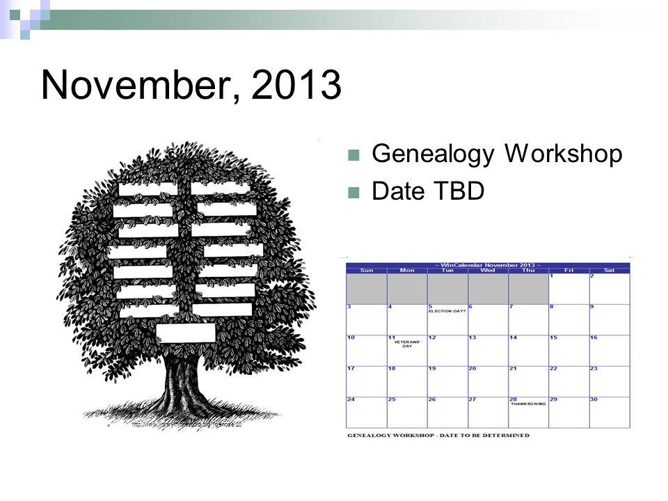 November, 2013 Genealogy Workshop Date TBD http://www.libraryinjonesboro.org/ q=node/20