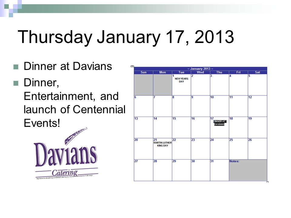 Thursday January 17, 2013 Dinner at Davians Dinner, Entertainment, and launch of Centennial Events.
