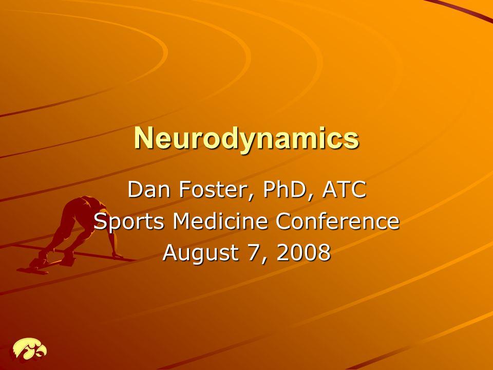 Neurodynamics Dan Foster, PhD, ATC Sports Medicine Conference August 7, 2008
