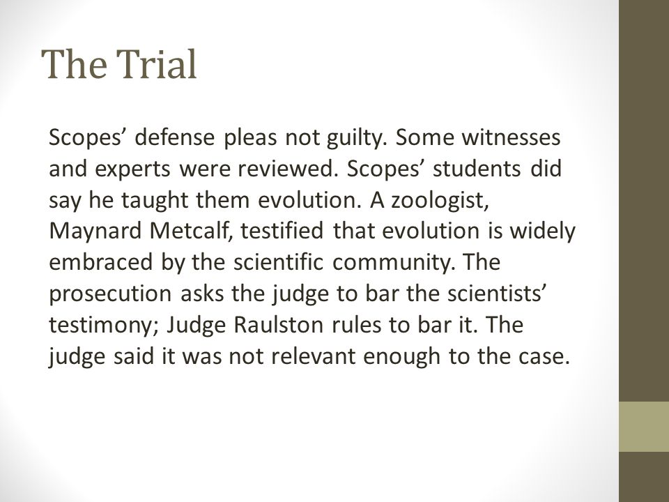The Trial Scopes' defense pleas not guilty. Some witnesses and experts were reviewed. Scopes' students did say he taught them evolution. A zoologist,