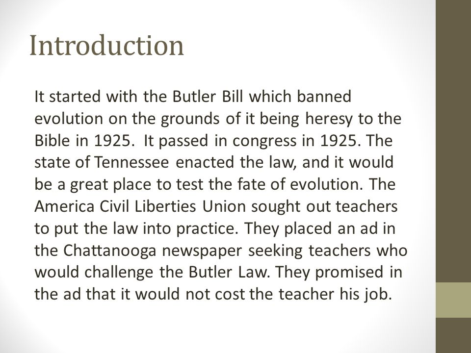 Introduction It started with the Butler Bill which banned evolution on the grounds of it being heresy to the Bible in 1925. It passed in congress in 1
