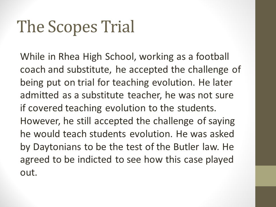 The Scopes Trial Due to the shear publicity of this issue, many well- known people stepped up to be apart of the trail.
