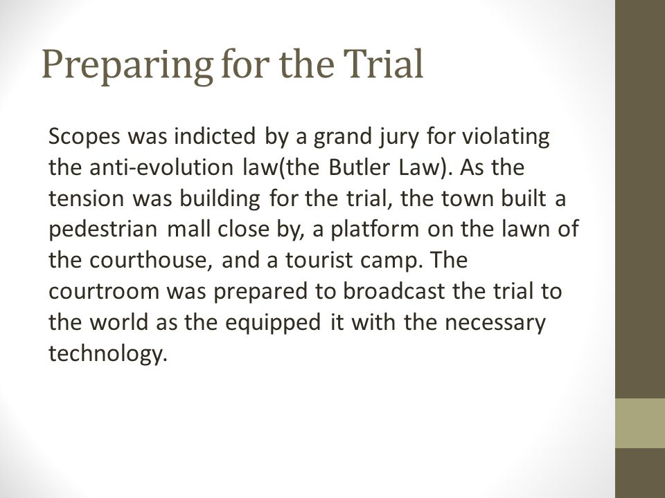 Preparing for the Trial Scopes was indicted by a grand jury for violating the anti-evolution law(the Butler Law). As the tension was building for the