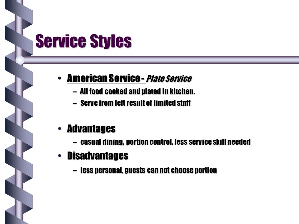 Service Styles American Service - Plate ServiceAmerican Service - Plate Service –All food cooked and plated in kitchen. –Serve from left result of lim