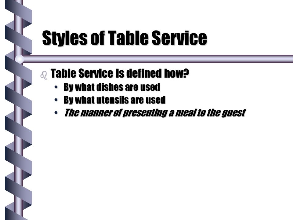 Styles of Table Service b Styles of Table Service include: FrenchFrench RussianRussian English and Family English and Family Butler Butler Buffet Buffet Counter Counter Self-serve cafeteria Self-serve cafeteria Home Meal ReplacementHome Meal Replacement