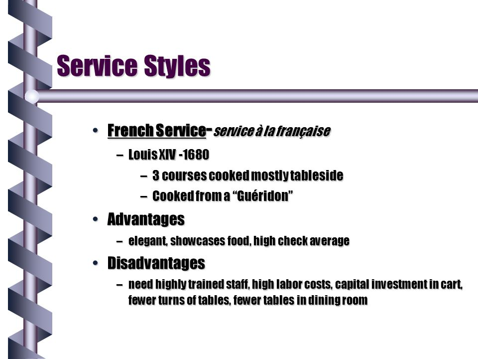 Service Styles French Service - service à la françaiseFrench Service - service à la française –Louis XIV -1680 –3 courses cooked mostly tableside –Coo