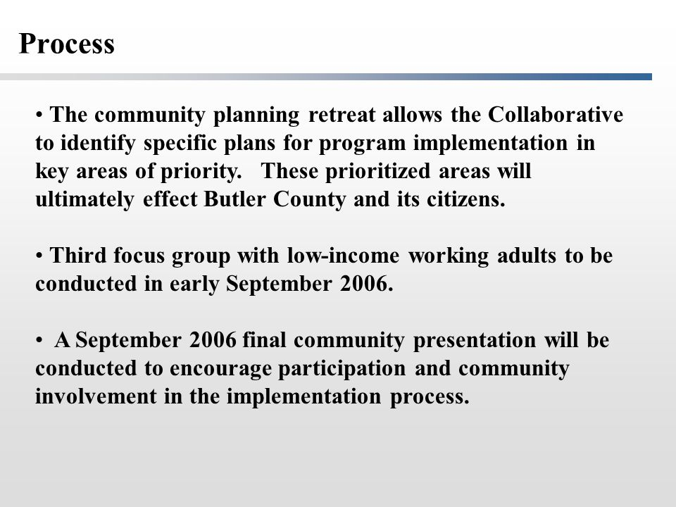 Process The community planning retreat allows the Collaborative to identify specific plans for program implementation in key areas of priority.
