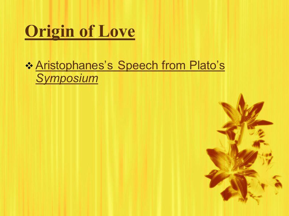 Origin of Love  Aristophanes's Speech from Plato's Symposium Aristophanes's Speech from Plato's Symposium  Aristophanes's Speech from Plato's Symposium Aristophanes's Speech from Plato's Symposium