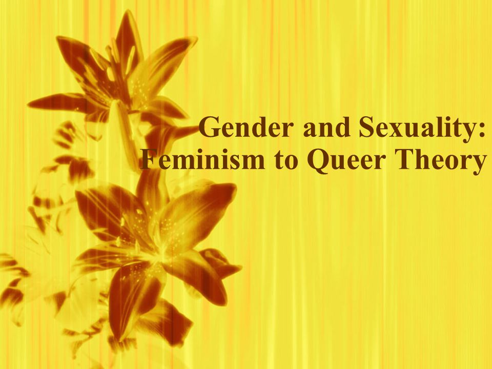 Gender and Sexuality: Feminism to Queer Theory