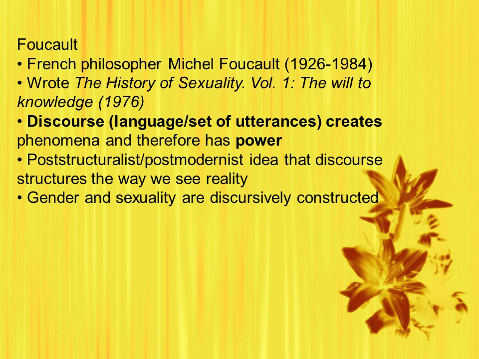 Foucault French philosopher Michel Foucault (1926-1984) Wrote The History of Sexuality.