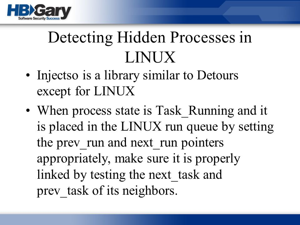Detecting Hidden Processes in LINUX Injectso is a library similar to Detours except for LINUX When process state is Task_Running and it is placed in t