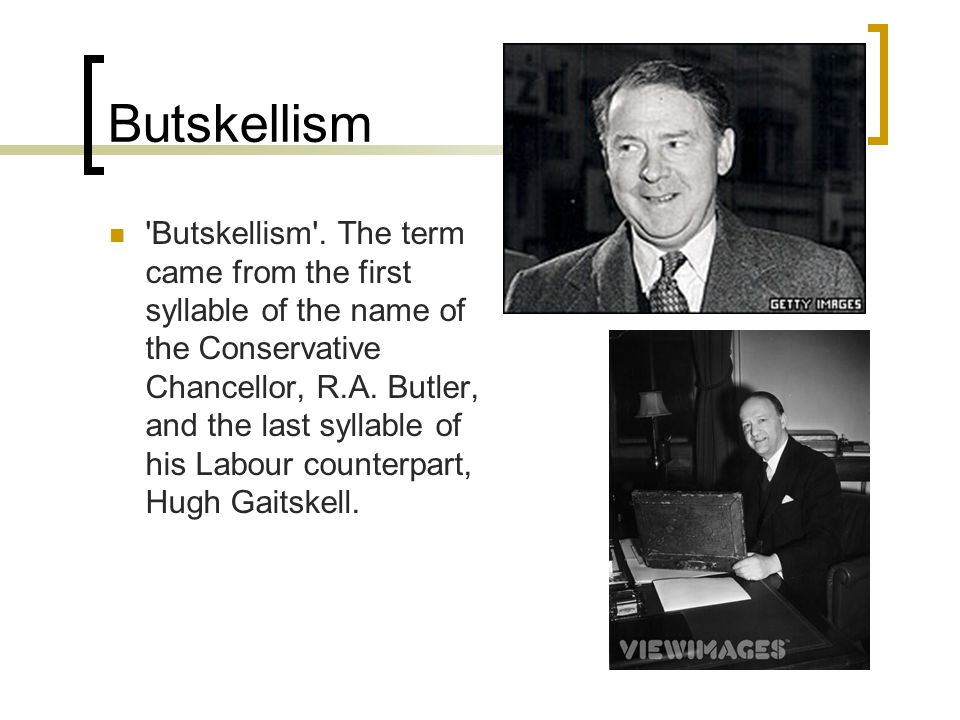 Butskellism 'Butskellism'. The term came from the first syllable of the name of the Conservative Chancellor, R.A. Butler, and the last syllable of his