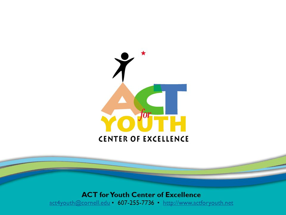 ACT for Youth Center of Excellence act4youth@cornell.eduact4youth@cornell.edu 607-255-7736 http://www.actforyouth.nethttp://www.actforyouth.net