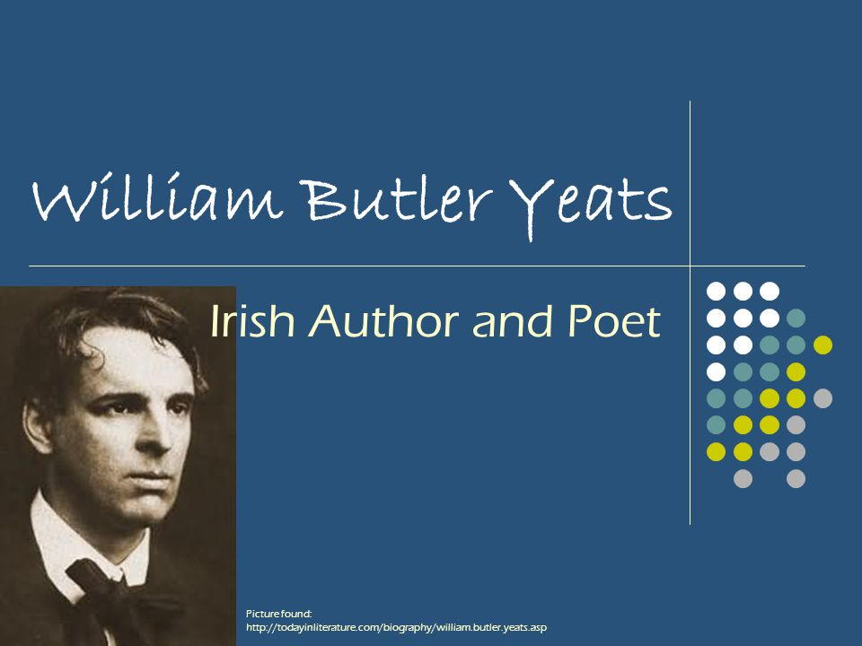 William Butler Yeats Irish Author and Poet Picture found: http://todayinliterature.com/biography/william.butler.yeats.asp