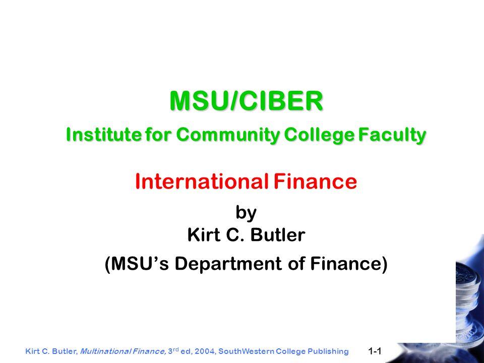 Kirt C. Butler, Multinational Finance, 3 rd ed, 2004, SouthWestern College Publishing 1-1 MSU/CIBER Institute for Community College Faculty MSU/CIBER