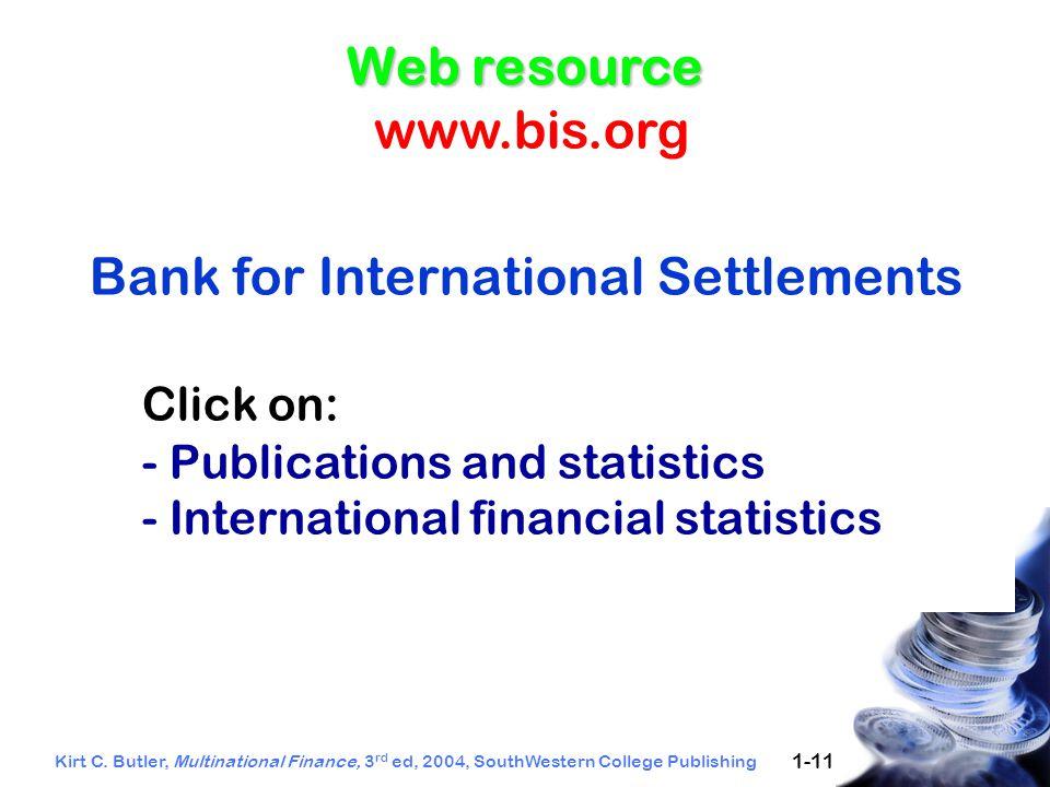 Kirt C. Butler, Multinational Finance, 3 rd ed, 2004, SouthWestern College Publishing 1-11 Bank for International Settlements Click on: - Publications