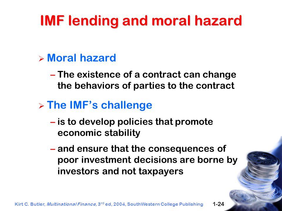 Kirt C. Butler, Multinational Finance, 3 rd ed, 2004, SouthWestern College Publishing 1-24 IMF lending and moral hazard  Moral hazard –The existence