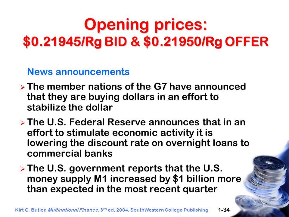 Kirt C. Butler, Multinational Finance, 3 rd ed, 2004, SouthWestern College Publishing 1-34 Opening prices: $0.21945/Rg BID & $0.21950/Rg OFFER News an