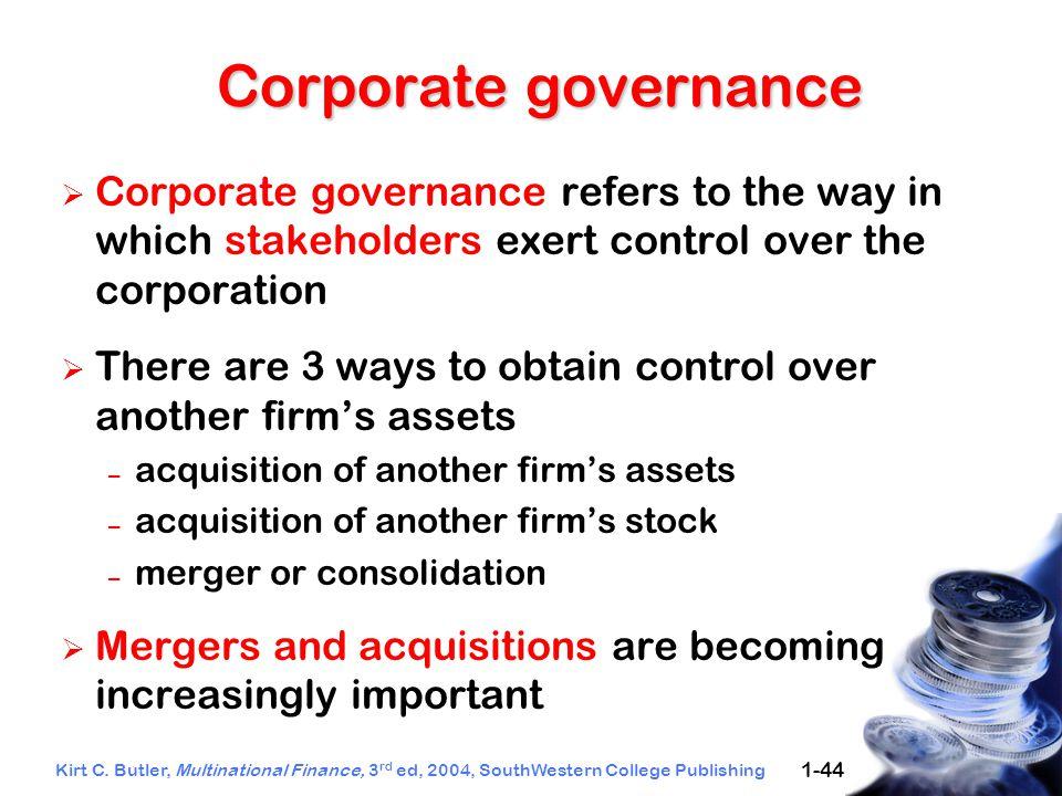 Kirt C. Butler, Multinational Finance, 3 rd ed, 2004, SouthWestern College Publishing 1-44 Corporate governance  Corporate governance refers to the w