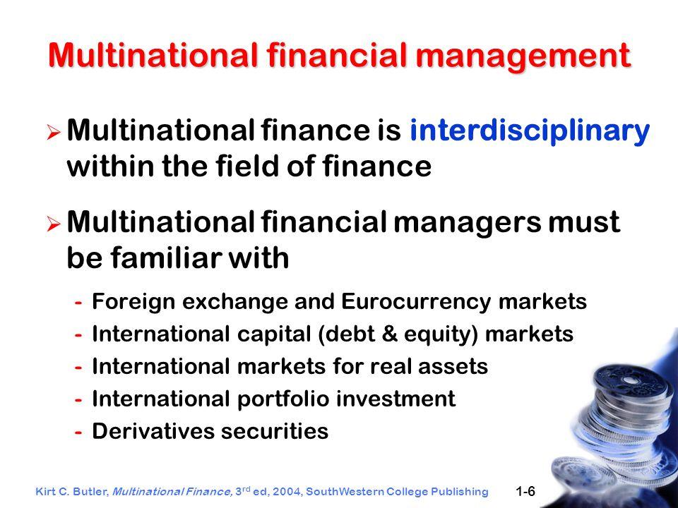 Kirt C. Butler, Multinational Finance, 3 rd ed, 2004, SouthWestern College Publishing 1-6 Multinational financial management  Multinational finance i
