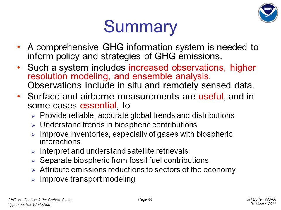 GHG Verification & the Carbon Cycle Hyperspectral Workshop JH Butler, NOAA 31 March 2011 Page 44 Summary A comprehensive GHG information system is nee