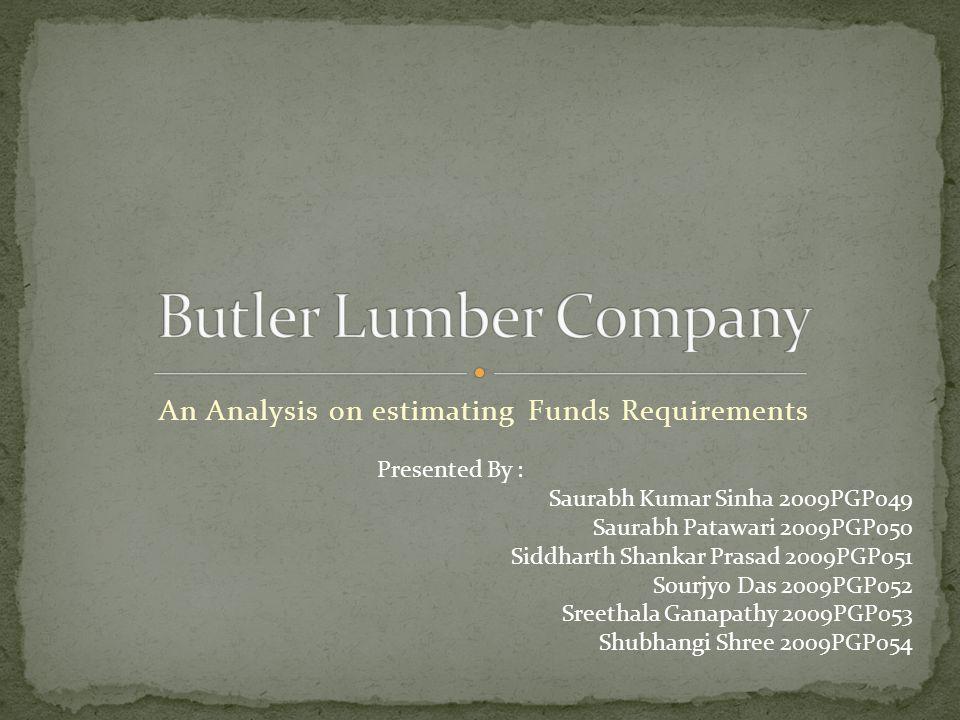 An Analysis on estimating Funds Requirements Presented By : Saurabh Kumar Sinha 2009PGP049 Saurabh Patawari 2009PGP050 Siddharth Shankar Prasad 2009PGP051 Sourjyo Das 2009PGP052 Sreethala Ganapathy 2009PGP053 Shubhangi Shree 2009PGP054