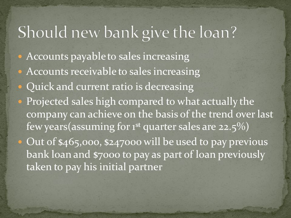 Accounts payable to sales increasing Accounts receivable to sales increasing Quick and current ratio is decreasing Projected sales high compared to wh