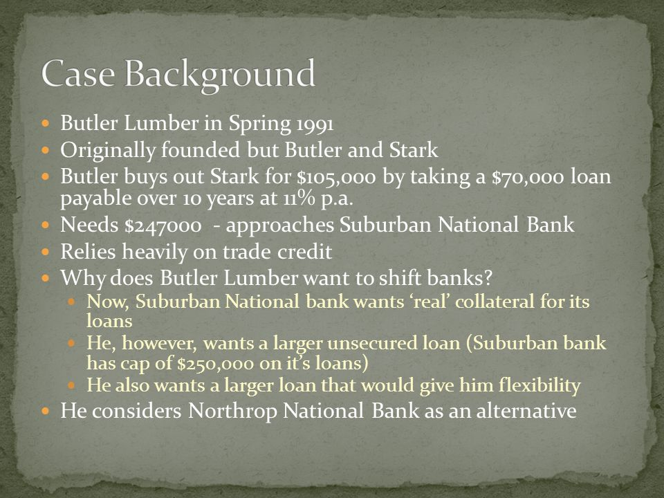 Butler Lumber in Spring 1991 Originally founded but Butler and Stark Butler buys out Stark for $105,000 by taking a $70,000 loan payable over 10 years