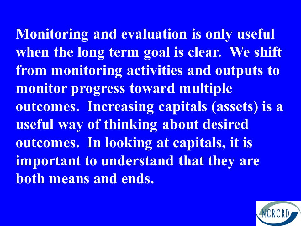 Monitoring and evaluation is only useful when the long term goal is clear.