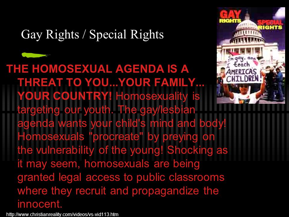 Gay Rights / Special Rights THE HOMOSEXUAL AGENDA IS A THREAT TO YOU...YOUR FAMILY...