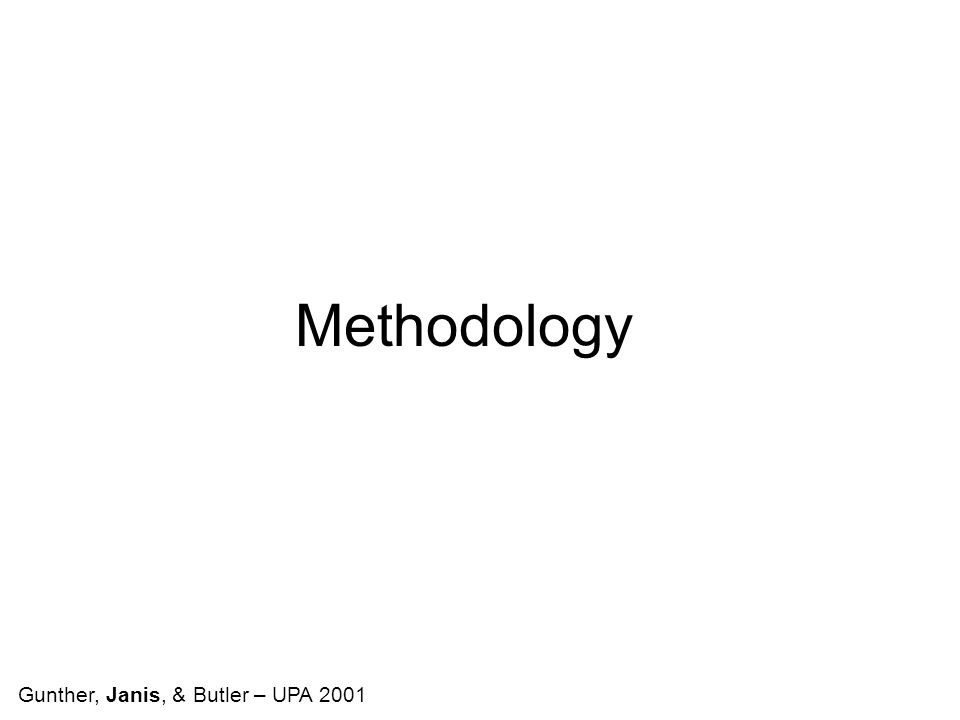 Methodology Gunther, Janis, & Butler – UPA 2001
