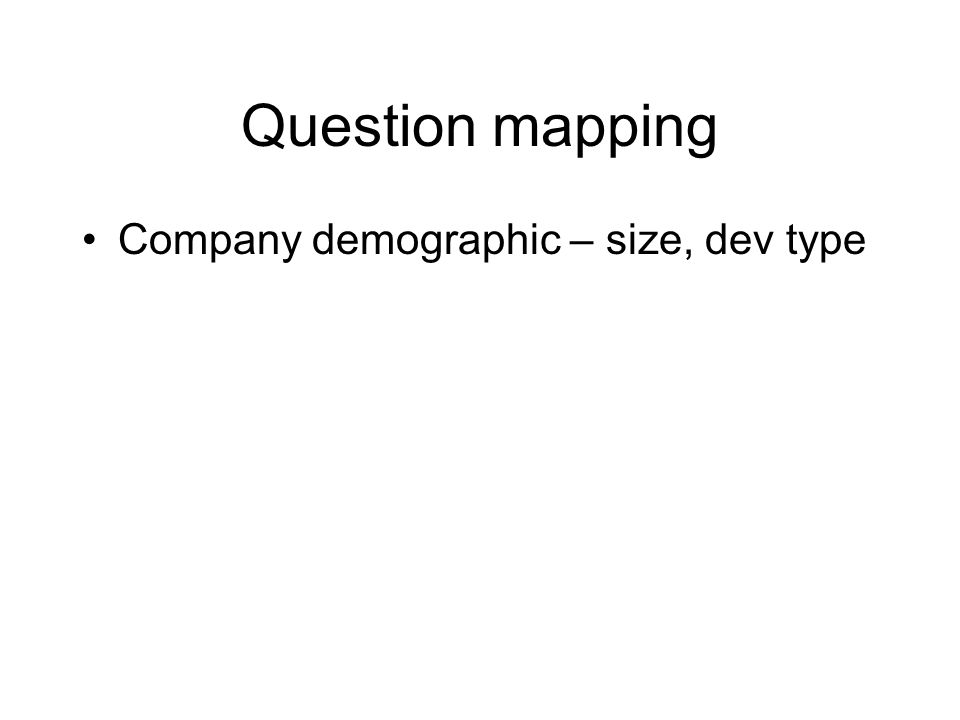 Question mapping Company demographic – size, dev type