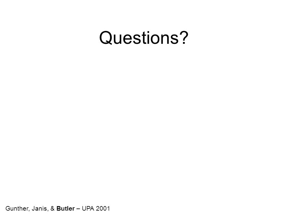 Questions Gunther, Janis, & Butler – UPA 2001