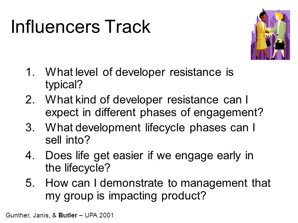 Influencers Track 1.What level of developer resistance is typical.