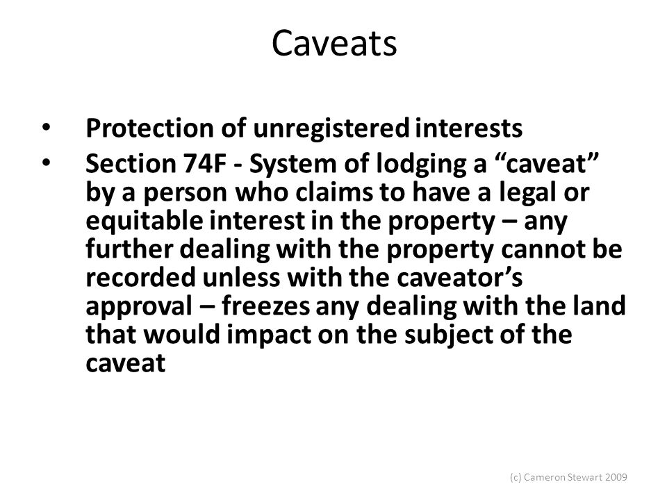 """Caveats Protection of unregistered interests Section 74F - System of lodging a """"caveat"""" by a person who claims to have a legal or equitable interest i"""