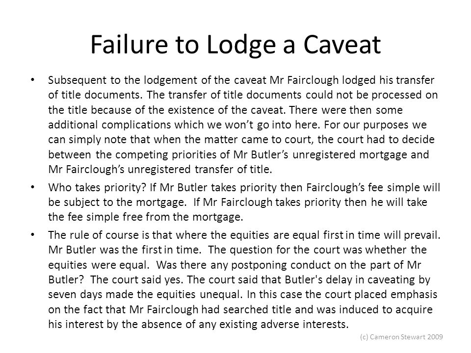 (c) Cameron Stewart 2009 Failure to Lodge a Caveat Subsequent to the lodgement of the caveat Mr Fairclough lodged his transfer of title documents.