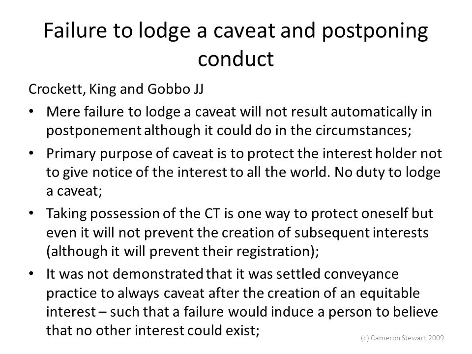 (c) Cameron Stewart 2009 Failure to lodge a caveat and postponing conduct Crockett, King and Gobbo JJ Mere failure to lodge a caveat will not result a