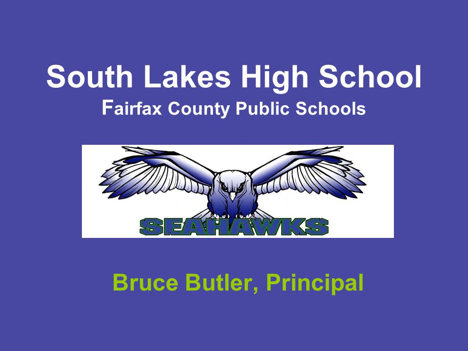 South Lakes High School F airfax County Public Schools Bruce Butler, Principal