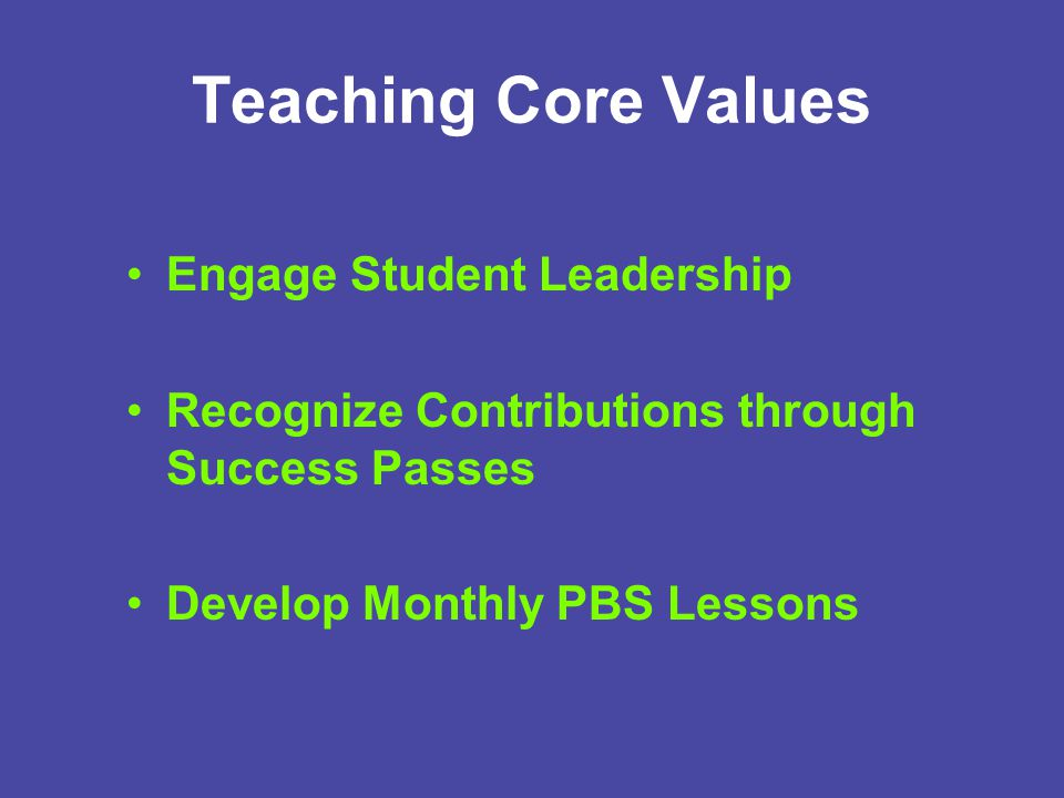 Teaching Core Values Engage Student Leadership Recognize Contributions through Success Passes Develop Monthly PBS Lessons