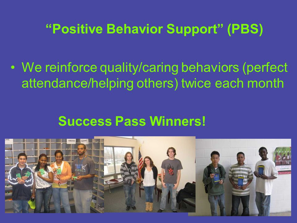 """Positive Behavior Support"" (PBS) We reinforce quality/caring behaviors (perfect attendance/helping others) twice each month Success Pass Winners!"