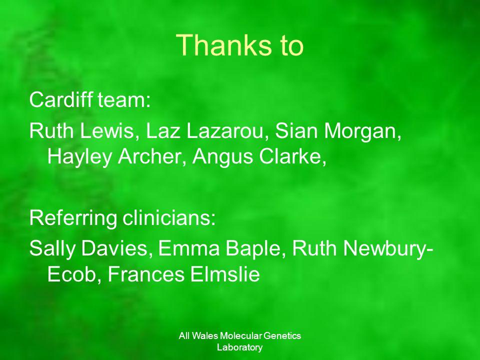 All Wales Molecular Genetics Laboratory Thanks to Cardiff team: Ruth Lewis, Laz Lazarou, Sian Morgan, Hayley Archer, Angus Clarke, Referring clinicians: Sally Davies, Emma Baple, Ruth Newbury- Ecob, Frances Elmslie