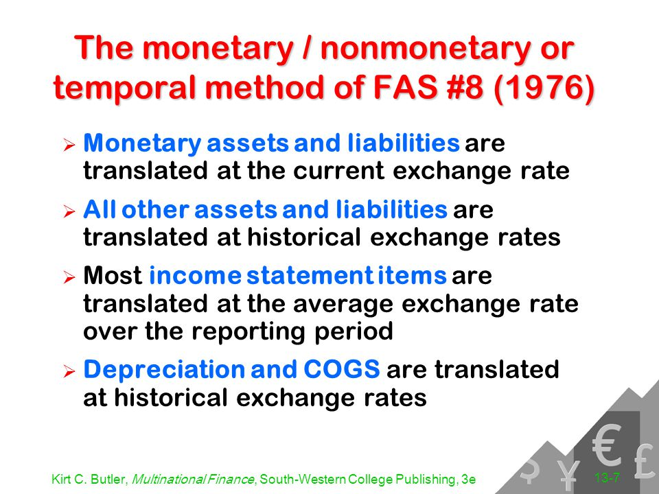 Kirt C. Butler, Multinational Finance, South-Western College Publishing, 3e 13-7 The monetary / nonmonetary or temporal method of FAS #8 (1976)  Mone