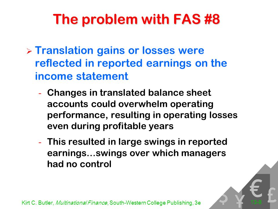 Kirt C. Butler, Multinational Finance, South-Western College Publishing, 3e 13-8 The problem with FAS #8  Translation gains or losses were reflected