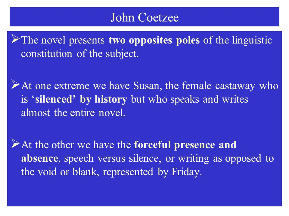 John Coetzee  The novel presents two opposites poles of the linguistic constitution of the subject.