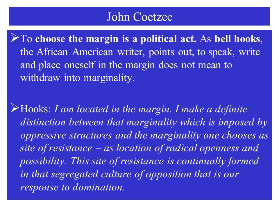 John Coetzee  To choose the margin is a political act.