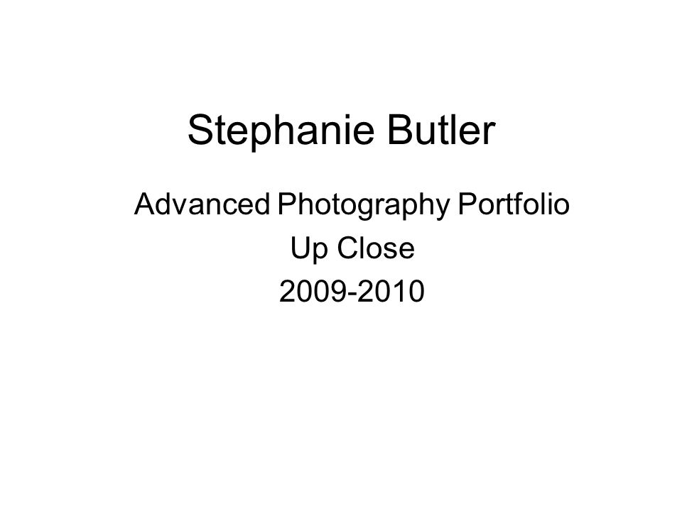 Stephanie Butler Advanced Photography Portfolio Up Close 2009-2010