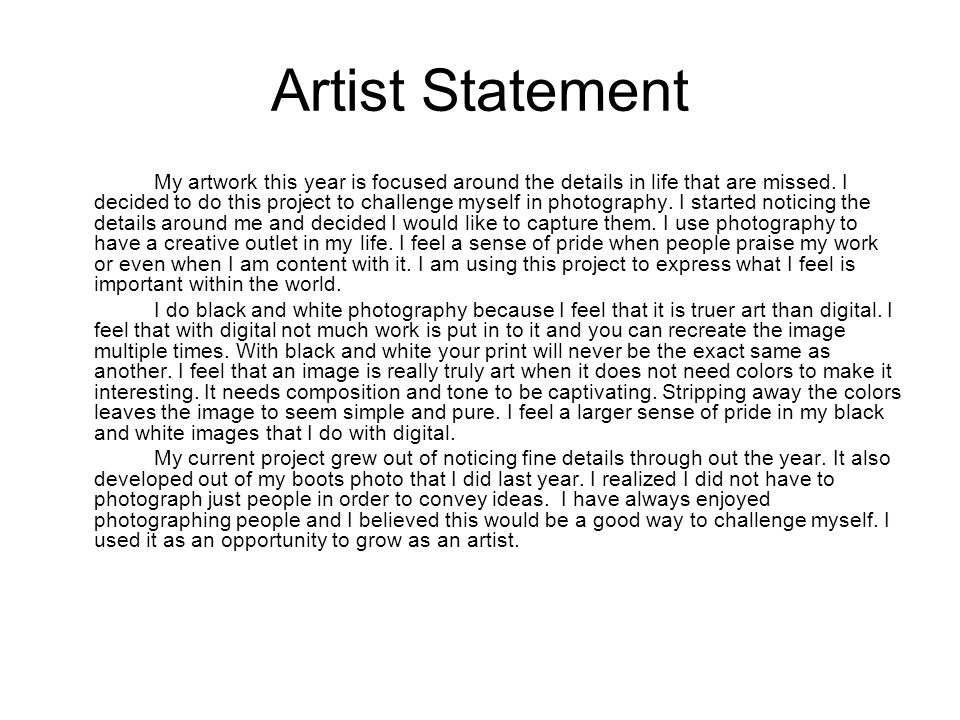 Artist Statement My artwork this year is focused around the details in life that are missed. I decided to do this project to challenge myself in photo