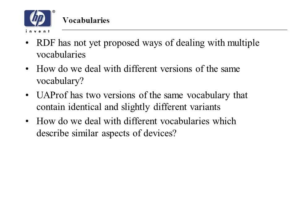 Vocabularies RDF has not yet proposed ways of dealing with multiple vocabularies How do we deal with different versions of the same vocabulary.