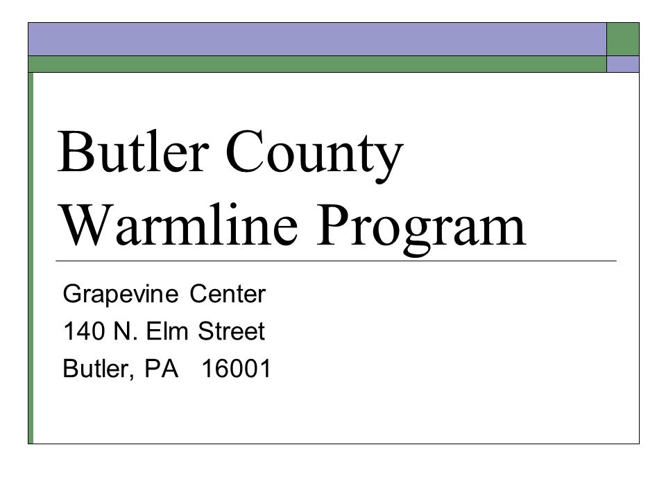 Butler County Warmline Program Grapevine Center 140 N. Elm Street Butler, PA 16001